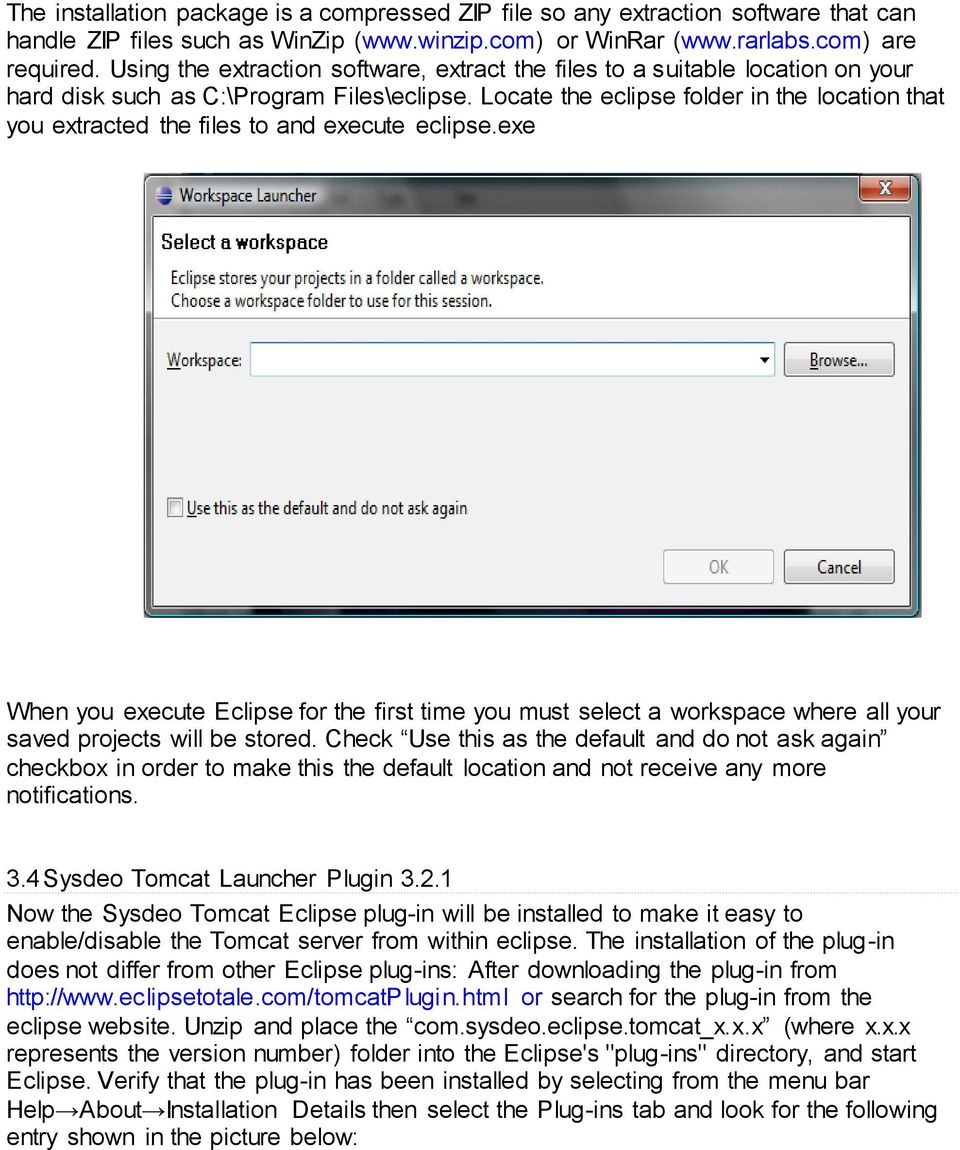 Locate the eclipse folder in the location that you extracted the files to and execute eclipse.