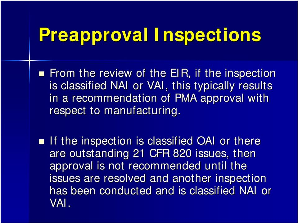 If the inspection is classified OAI or there are outstanding 21 CFR 820 issues, then approval is