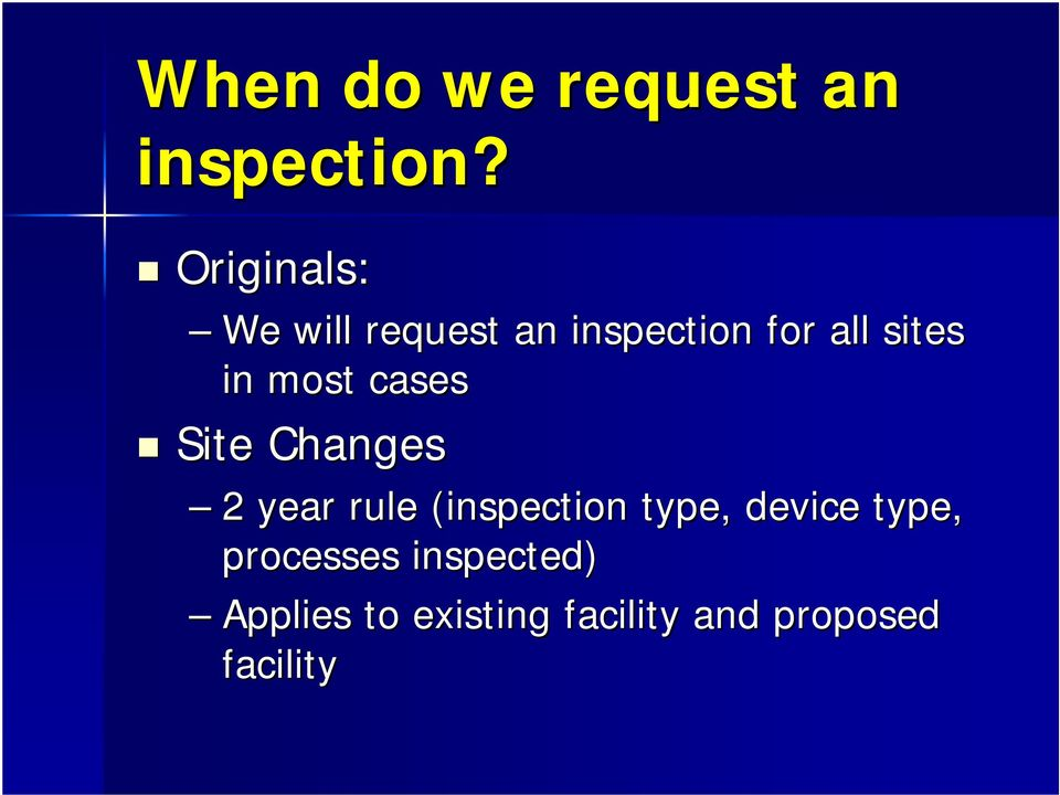 most cases Site Changes 2 year rule (inspection type,