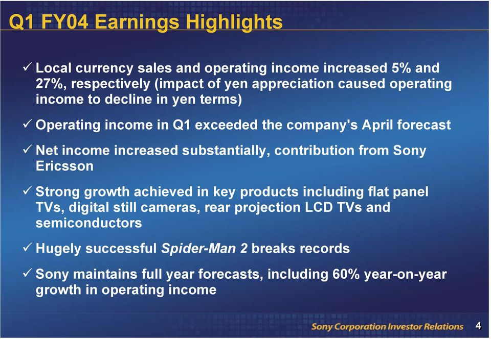 contribution from Sony Ericsson Strong growth achieved in key products including flat panel TVs, digital still cameras, rear projection LCD TVs