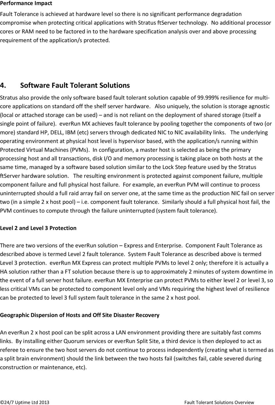 Software Fault Tolerant Solutions Stratus also provide the only software based fault tolerant solution capable of 99.