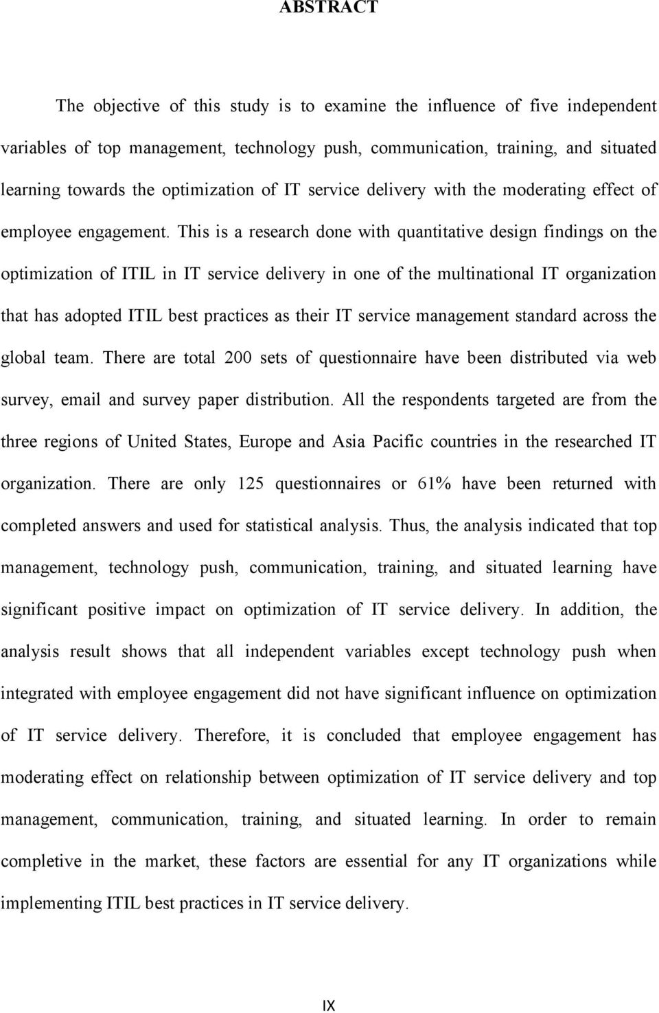 This is a research done with quantitative design findings on the optimization of ITIL in IT service delivery in one of the multinational IT organization that has adopted ITIL best practices as their