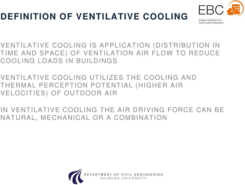 COOLING UTILIZES THE COOLING AND THERMAL PERCEPTION POTENTIAL (HIGHER AIR VELOCITIES) OF