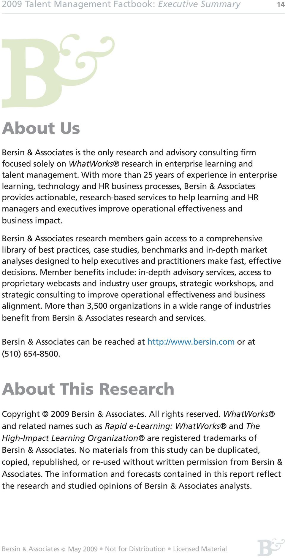 With more than 25 years of experience in enterprise learning, technology and HR business processes, Bersin & Associates provides actionable, research-based services to help learning and HR managers
