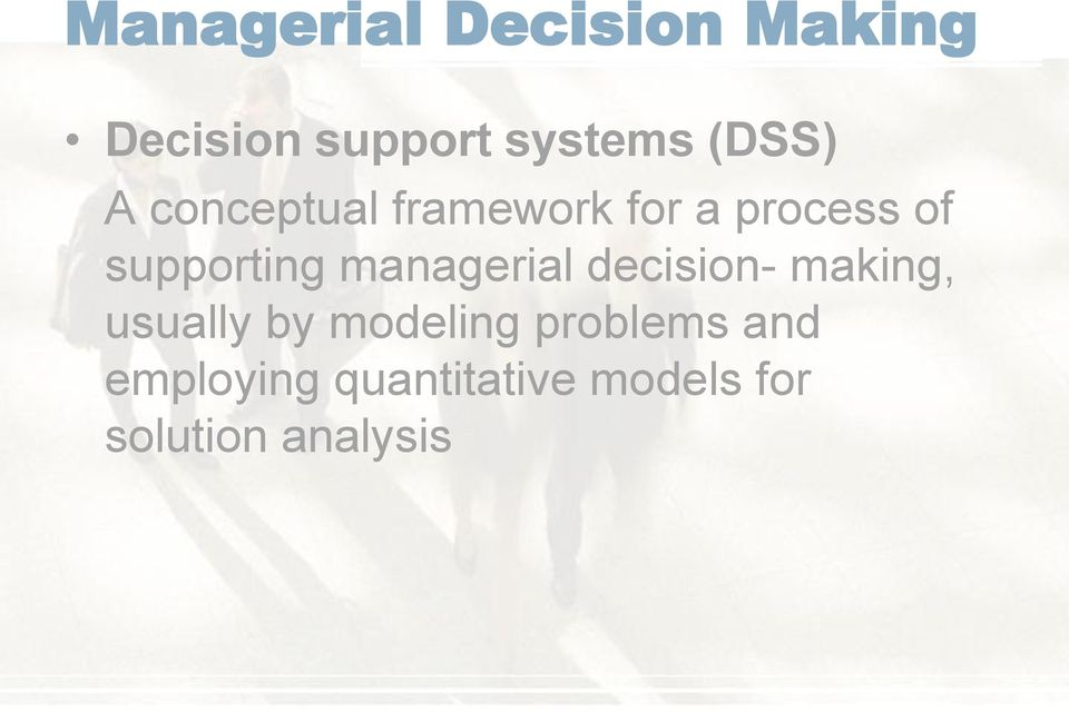 supporting managerial decision- making, usually by