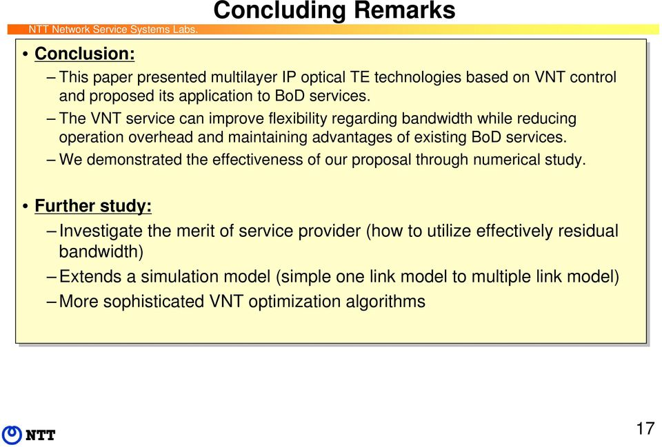 The VNT service can improve flexibility regarding bandwidth while reducing operation overhead and maintaining advantages of of existing BoD  We