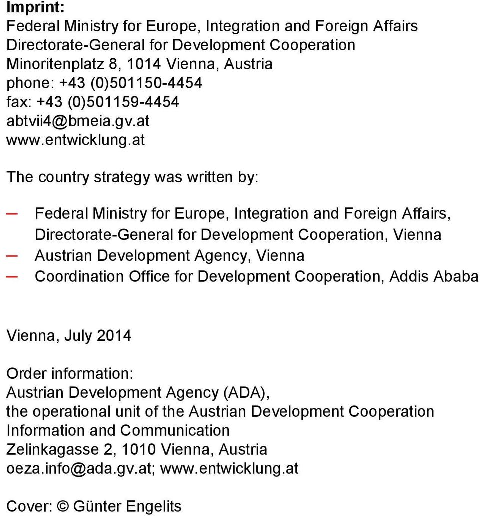 at The country strategy was written by: Federal Ministry for Europe, Integration and Foreign Affairs, Directorate-General for Development Cooperation, Vienna Austrian Development Agency,