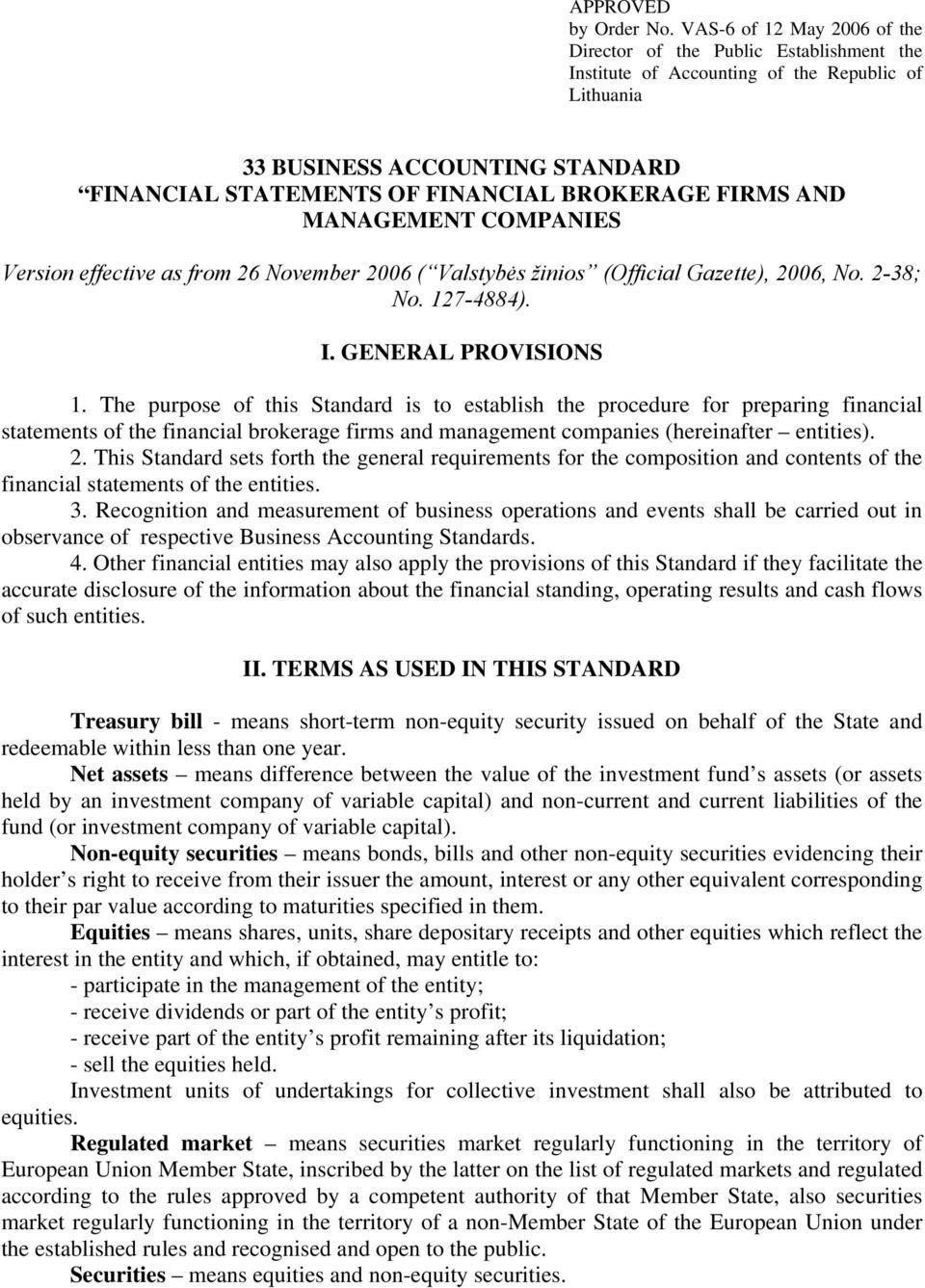FIRMS AND MANAGEMENT COMPANIES Version effective as from 26 November 2006 ( Valstybės žinios (Official Gazette), 2006, No. 2-38; No. 127-4884). I. GENERAL PROVISIONS 1.