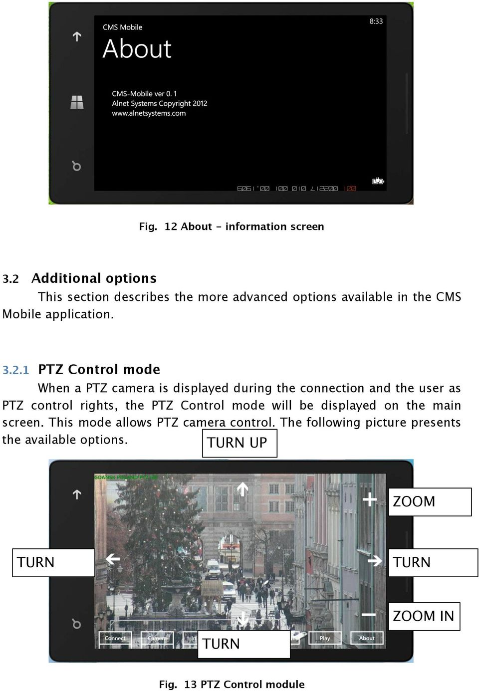 PTZ Control mode When a PTZ camera is displayed during the connection and the user as PTZ control rights, the PTZ
