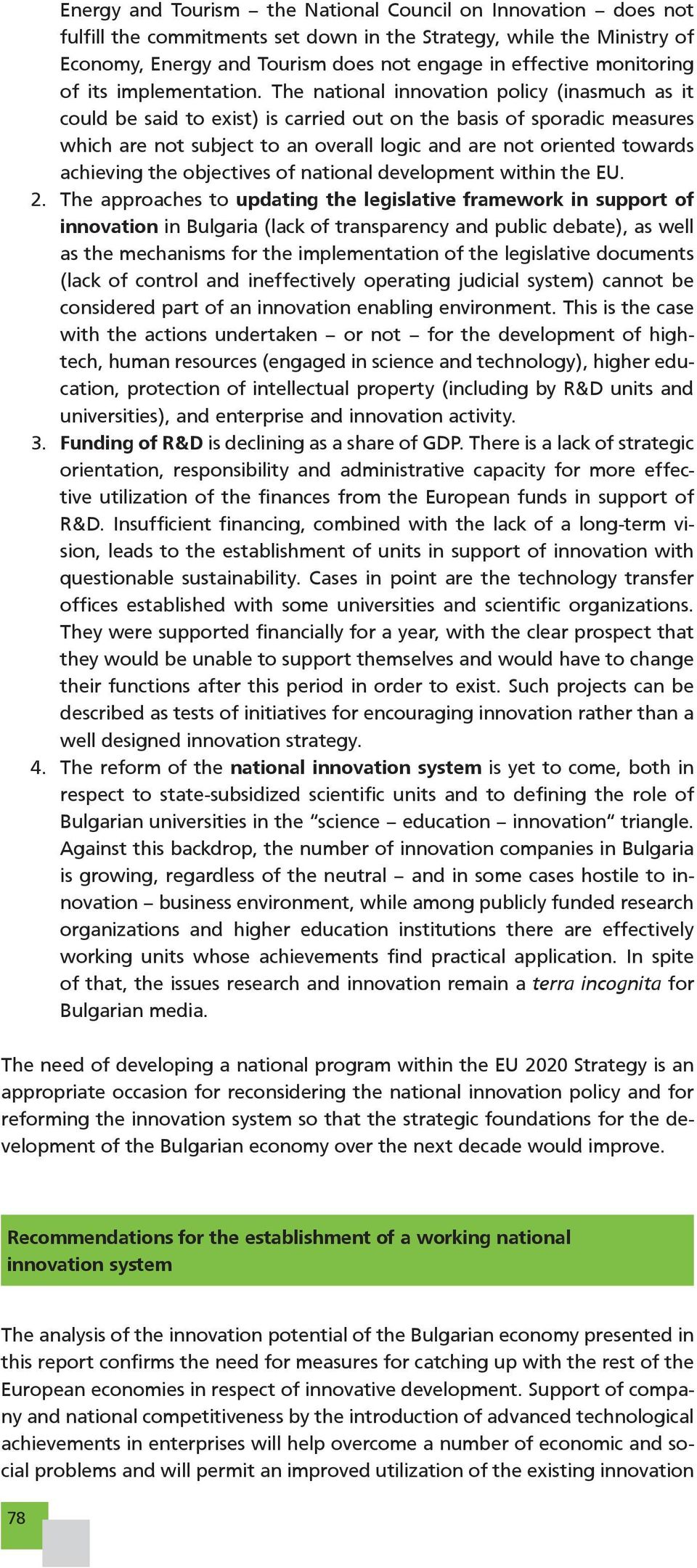 The national innovation policy (inasmuch as it could be said to exist) is carried out on the basis of sporadic measures which are not subject to an overall logic and are not oriented towards