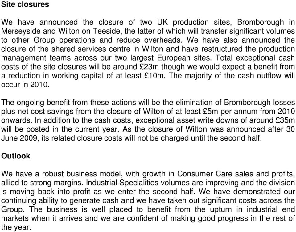 Total exceptional cash costs of the site closures will be around 23m though we would expect a benefit from a reduction in working capital of at least 10m.