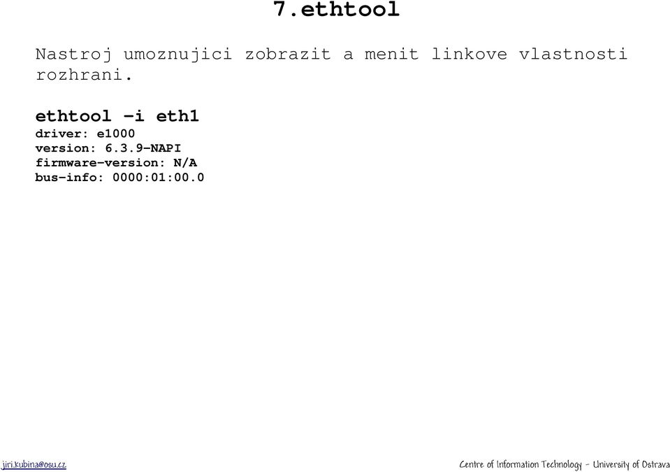 ethtool -i eth1 driver: e1000 version: 6.3.