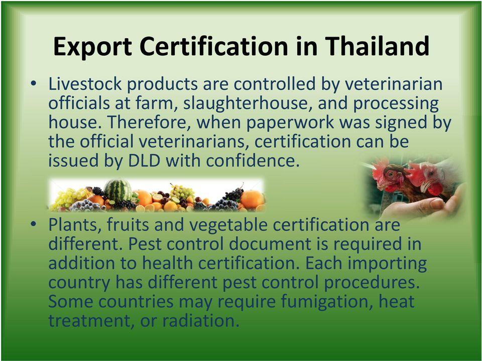 Therefore, when paperwork was signed by the official veterinarians, certification can be issued by DLD with confidence.
