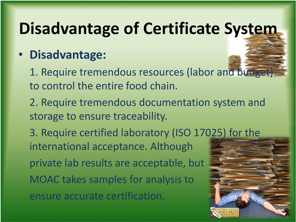 Require tremendous documentation system and storage to ensure traceability. 3.