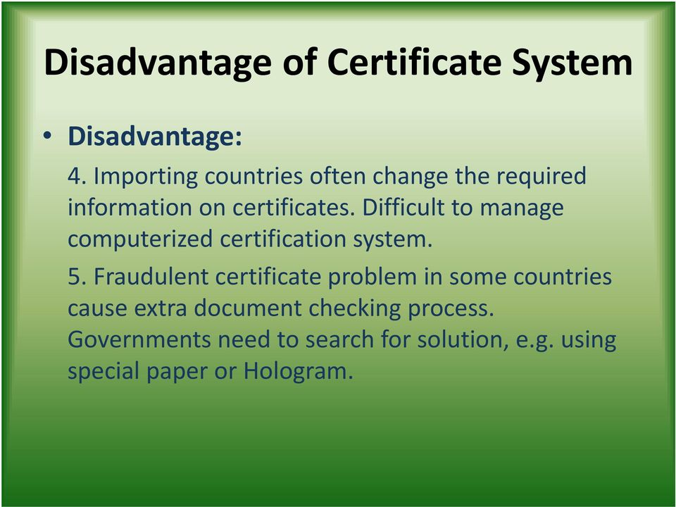 Difficult to manage computerized certification system. 5.