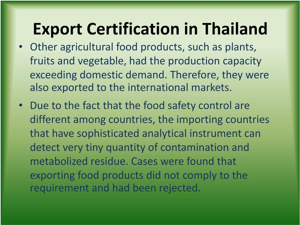Due to the fact that the food safety control are different among countries, the importing countries that have sophisticated analytical