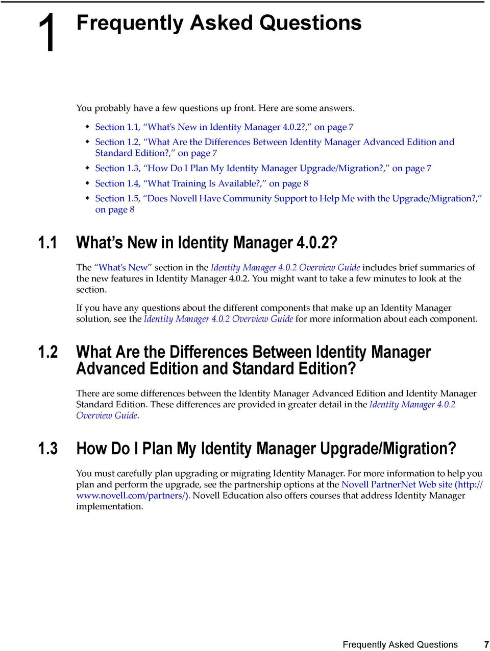 , on page 8 Section 1.5, Does Novell Have Community Support to Help Me with the Upgrade/Migration?, on page 8 1.1 What s New in Identity Manager 4.0.2?