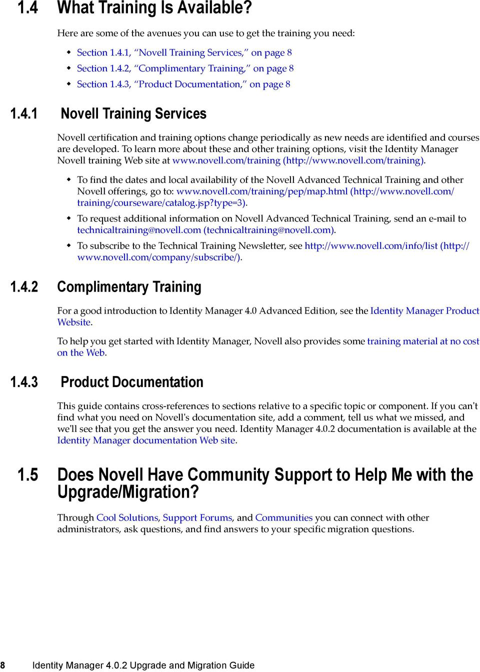 To learn more about these and other training options, visit the Identity Manager Novell training Web site at www.novell.com/training (http://www.novell.com/training).