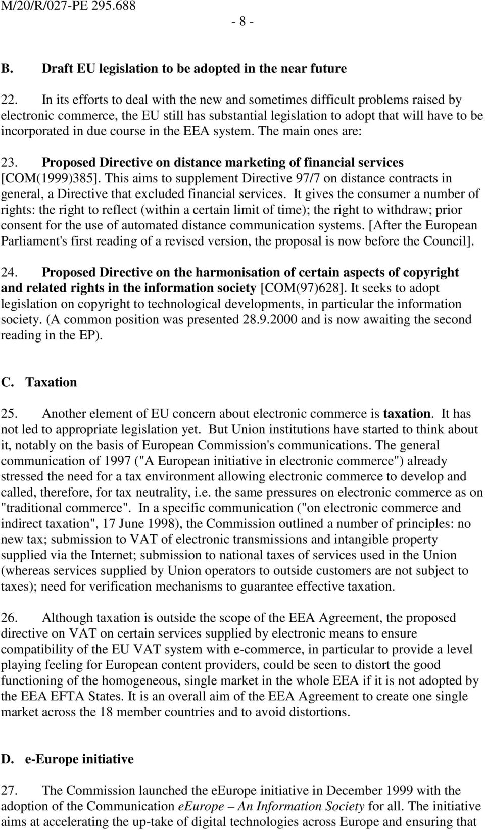 in the EEA system. The main ones are: 23. Proposed Directive on distance marketing of financial services [COM(1999)385].