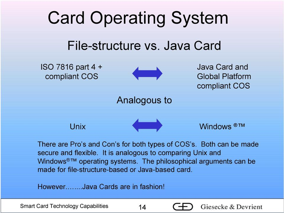 There are Pro s and Con s for both types of COS s. Both can be made secure and flexible.