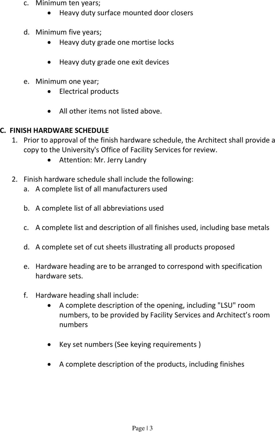 Prior to approval of the finish hardware schedule, the Architect shall provide a copy to the University's Office of Facility Services for review. Attention: Mr. Jerry Landry 2.
