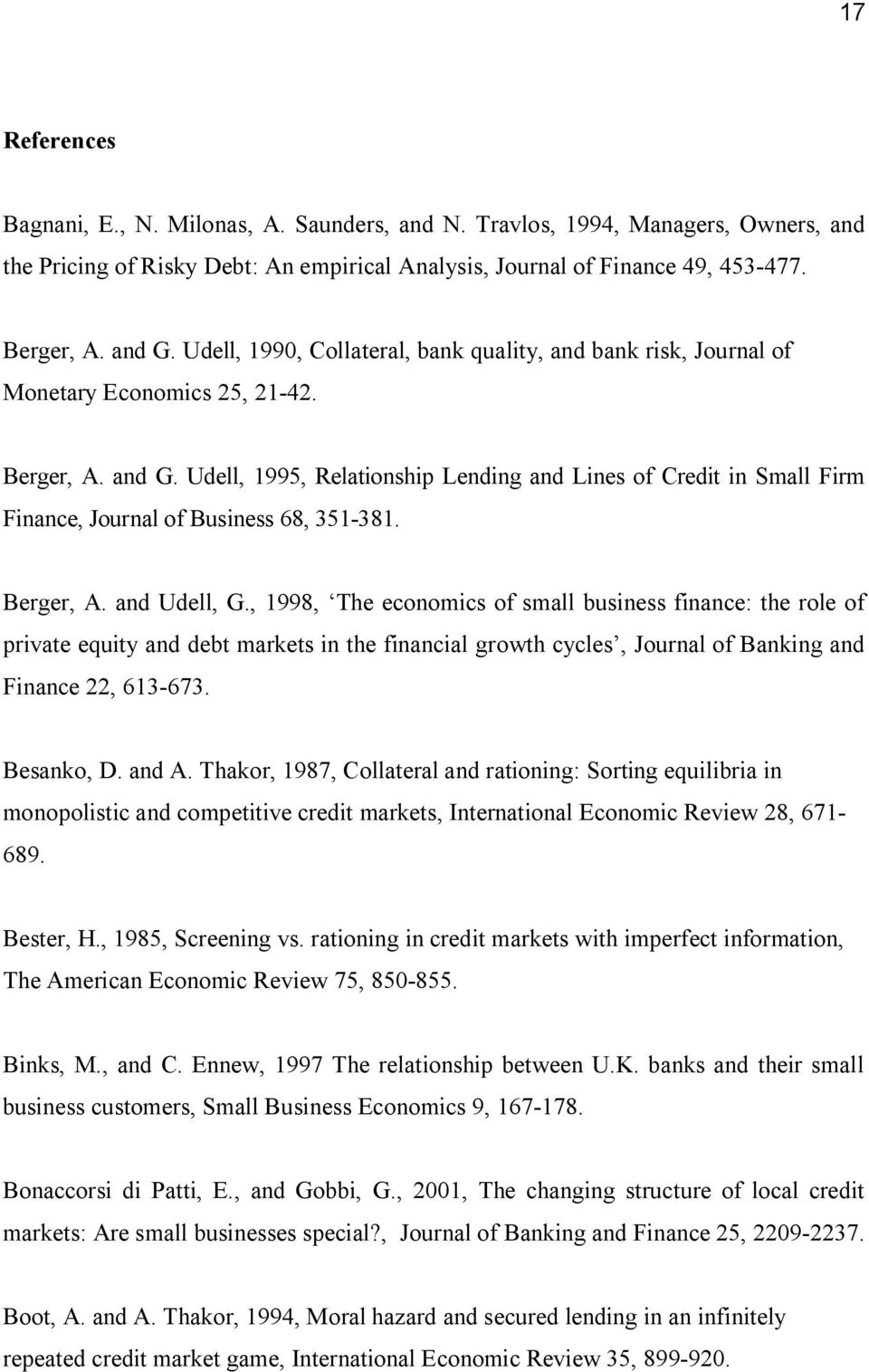 Udell, 1995, Relationship Lending and Lines of Credit in Small Firm Finance, Journal of Business 68, 351 381. Berger, A. and Udell, G.