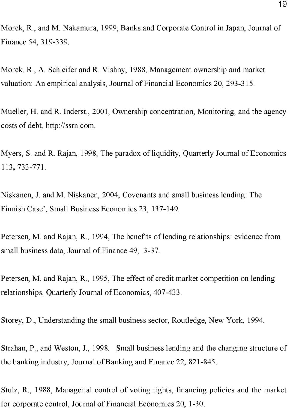 , 2001, Ownership concentration, Monitoring, and the agency costs of debt, http://ssrn.com. Myers, S. and R. Rajan, 1998, The paradox of liquidity, Quarterly Journal of Economics 113, 733 771.