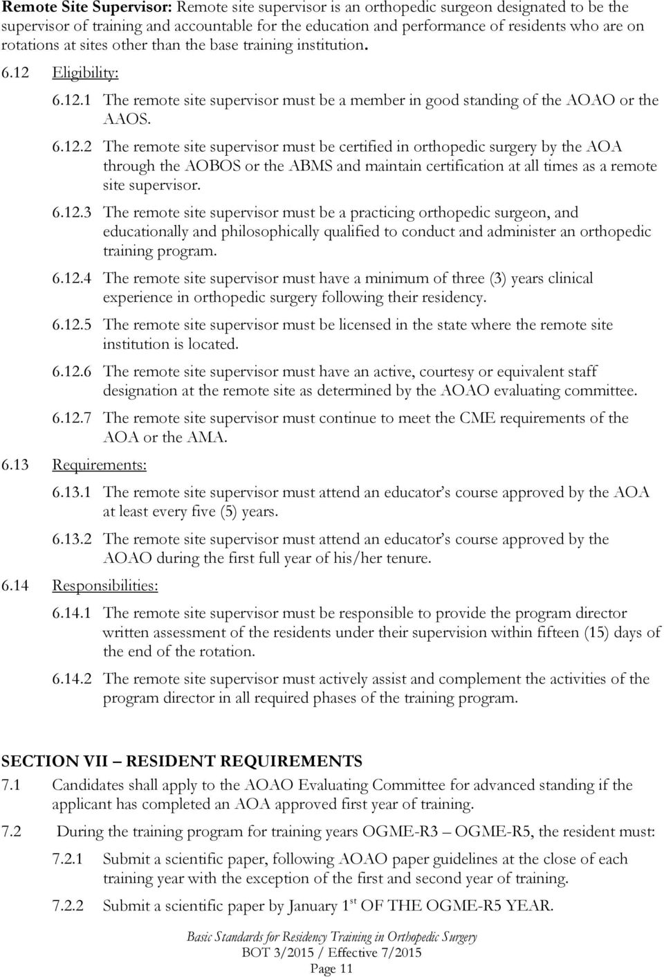 Eligibility: 6.12.1 The remote site supervisor must be a member in good standing of the AOAO or the AAOS. 6.12.2 The remote site supervisor must be certified in orthopedic surgery by the AOA through the AOBOS or the ABMS and maintain certification at all times as a remote site supervisor.