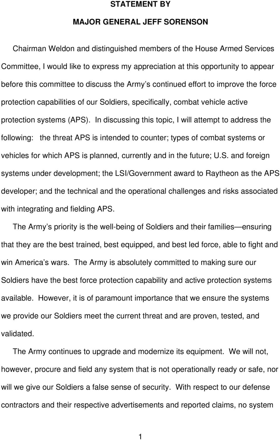 In discussing this topic, I will attempt to address the following: the threat APS is intended to counter; types of combat systems or vehicles for which APS is planned, currently and in the future; U.