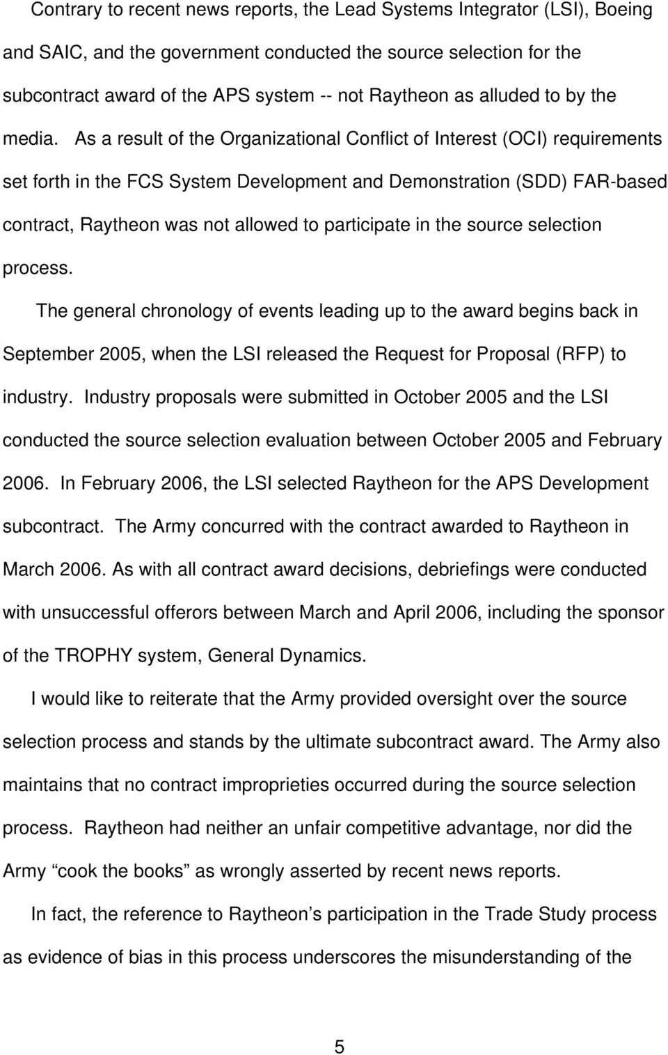 As a result of the Organizational Conflict of Interest (OCI) requirements set forth in the FCS System Development and Demonstration (SDD) FAR-based contract, Raytheon was not allowed to participate