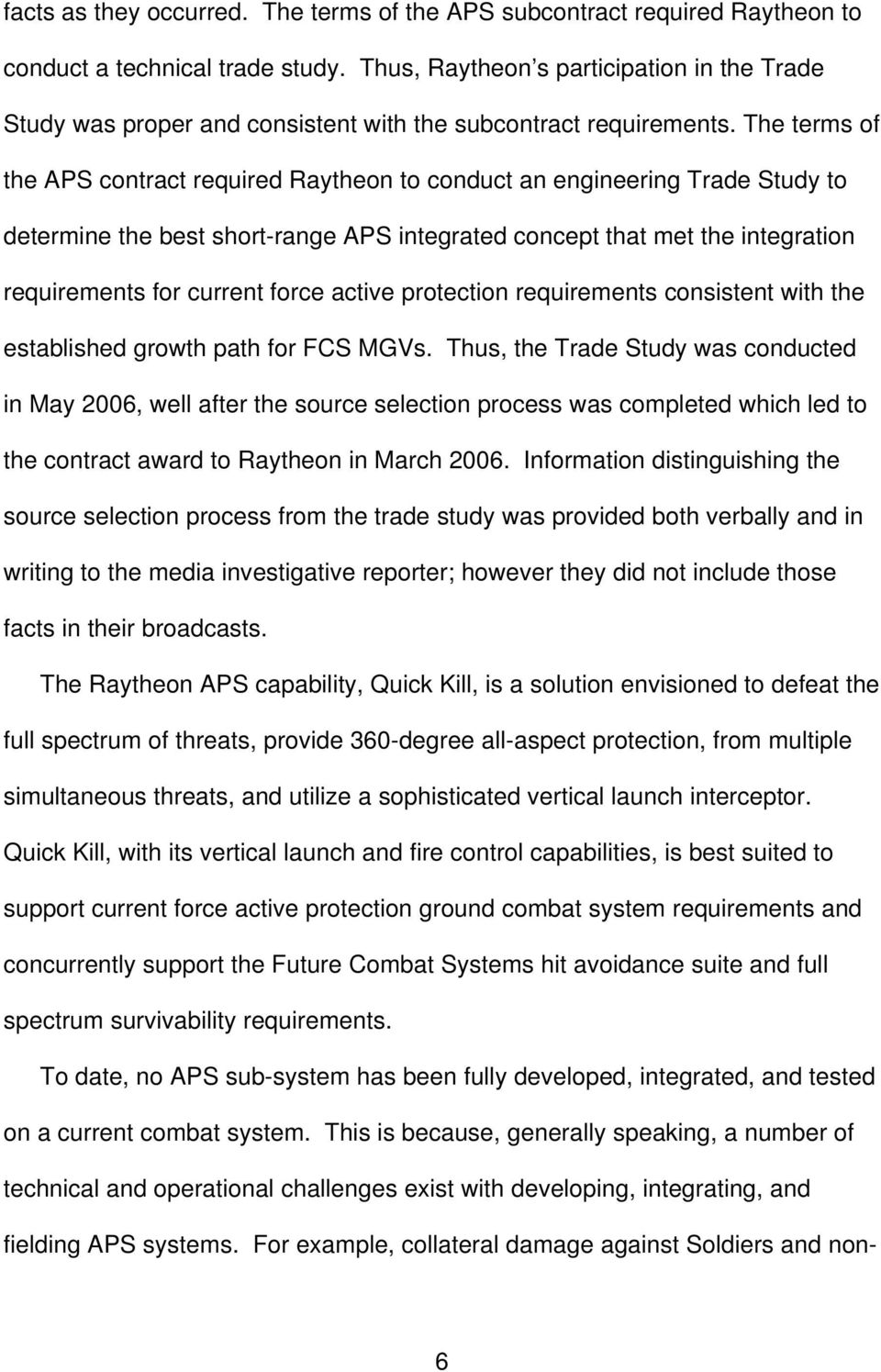 The terms of the APS contract required Raytheon to conduct an engineering Trade Study to determine the best short-range APS integrated concept that met the integration requirements for current force