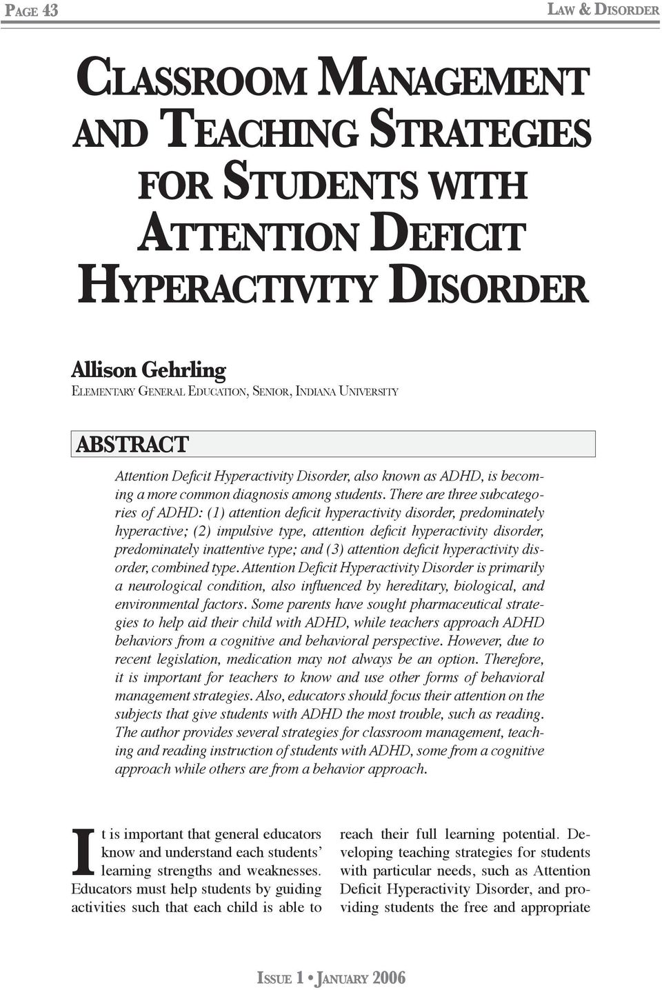 There are three subcategories of ADHD: (1) attention deficit hyperactivity disorder, predominately hyperactive; (2) impulsive type, attention deficit hyperactivity disorder, predominately inattentive
