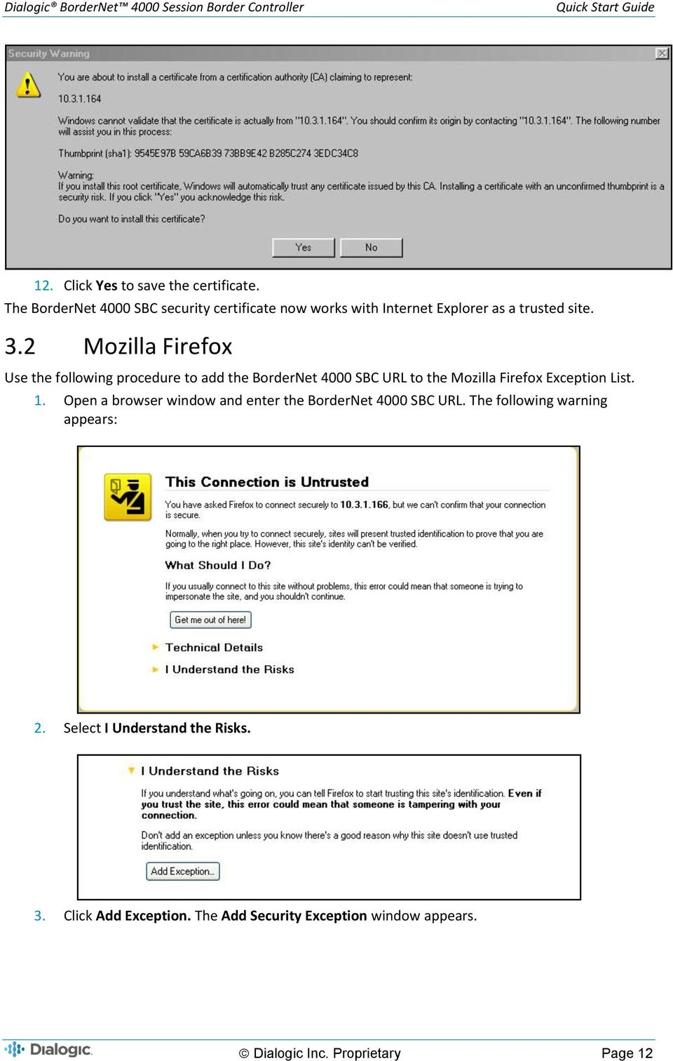 2 Mozilla Firefox Use the following procedure to add the BorderNet 4000 SBC URL to the Mozilla Firefox Exception List. 1.