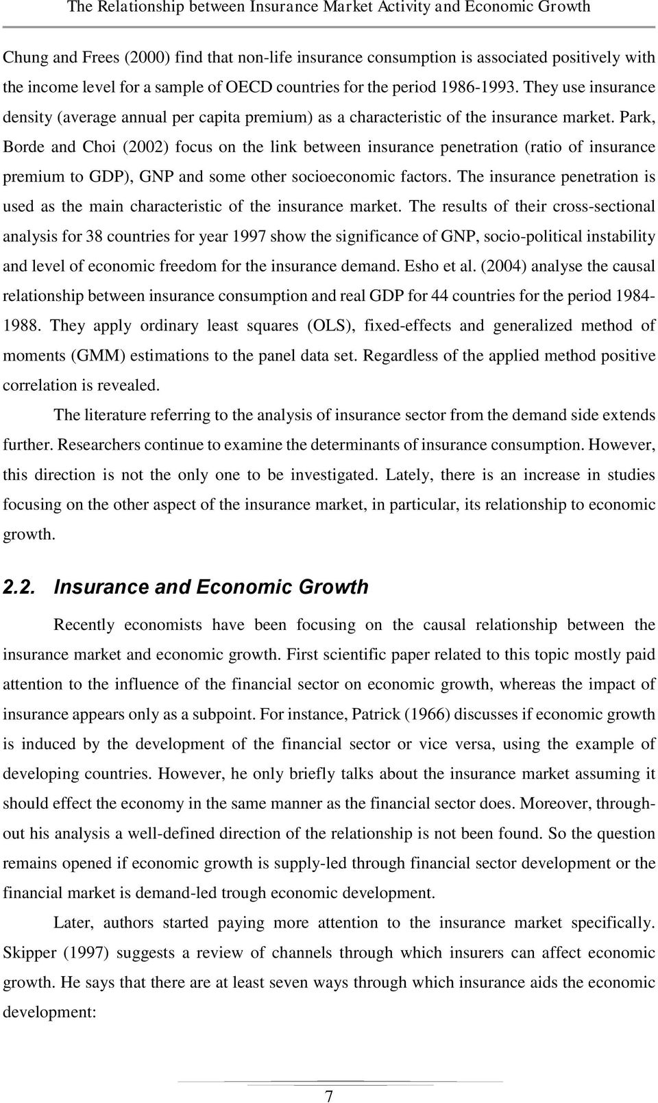 Park, Borde and Choi (2002) focus on the link between insurance penetration (ratio of insurance premium to GDP), GNP and some other socioeconomic factors.