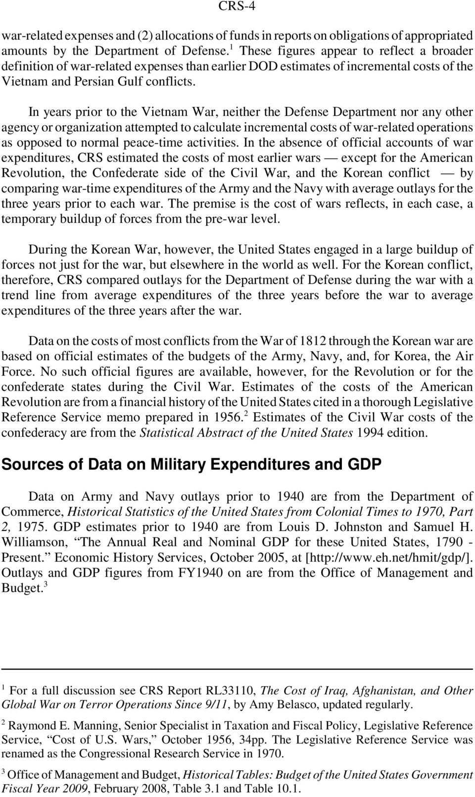 In years prior to the Vietnam War, neither the Defense Department nor any other agency or organization attempted to calculate incremental costs of war-related operations as opposed to normal