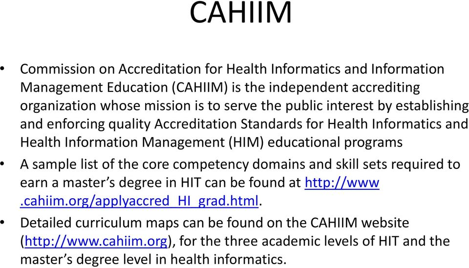 programs A sample list of the core competency domains and skill sets required to earn a master s degree in HIT can be found at http://www.cahiim.org/applyaccred_hi_grad.