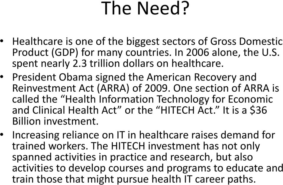 One section of ARRA is called the Health Information Technology for Economic and Clinical Health Act or the HITECH Act. It is a $36 Billion investment.