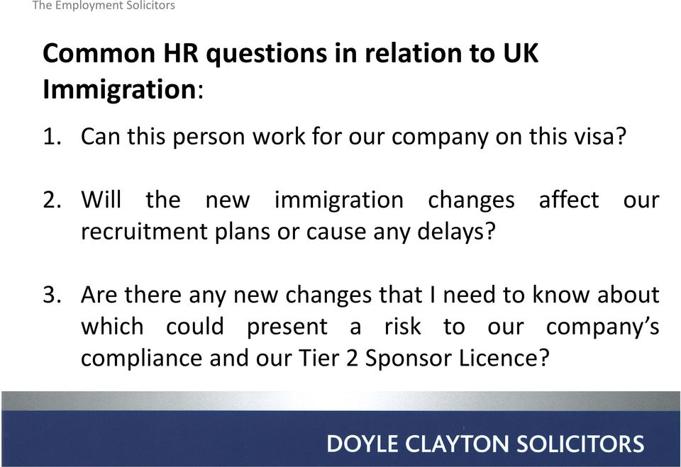 Will the new immigration changes affect our recruitment plans or cause any delays?