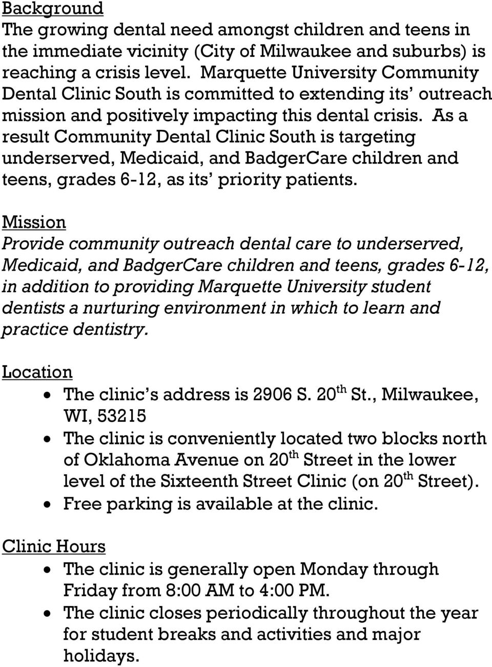 As a result Community Dental Clinic South is targeting underserved, Medicaid, and BadgerCare children and teens, grades 6-12, as its priority patients.