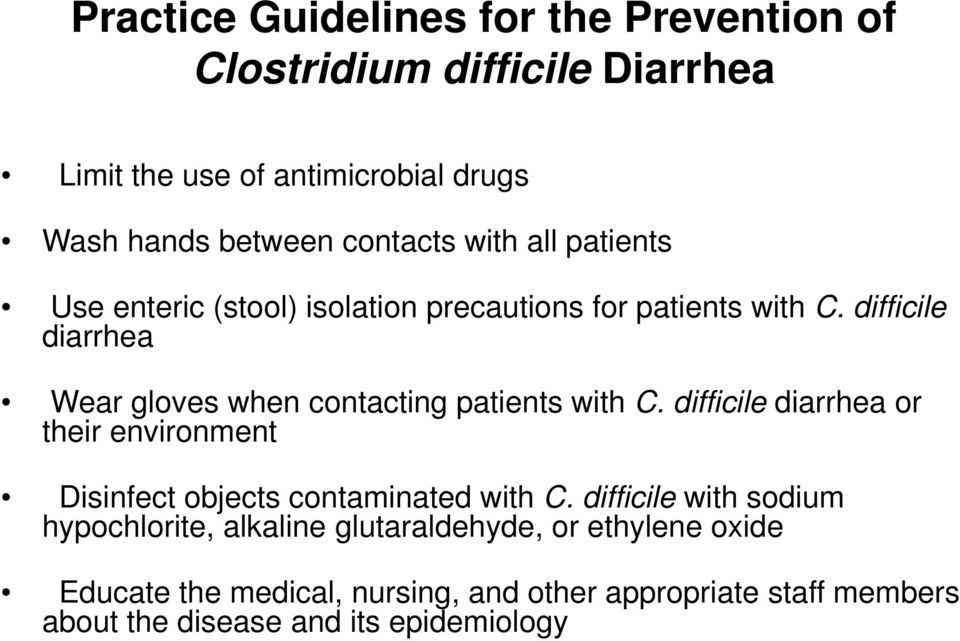 difficile diarrhea Wear gloves when contacting patients with C.