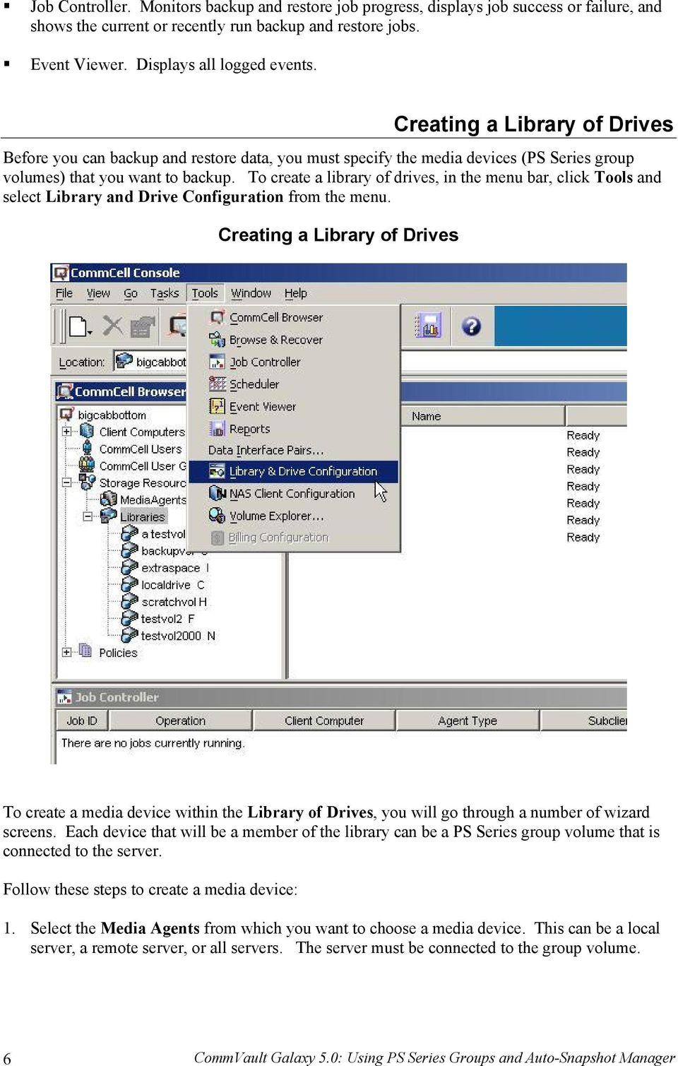 To create a library of drives, in the menu bar, click Tools and select Library and Drive Configuration from the menu.