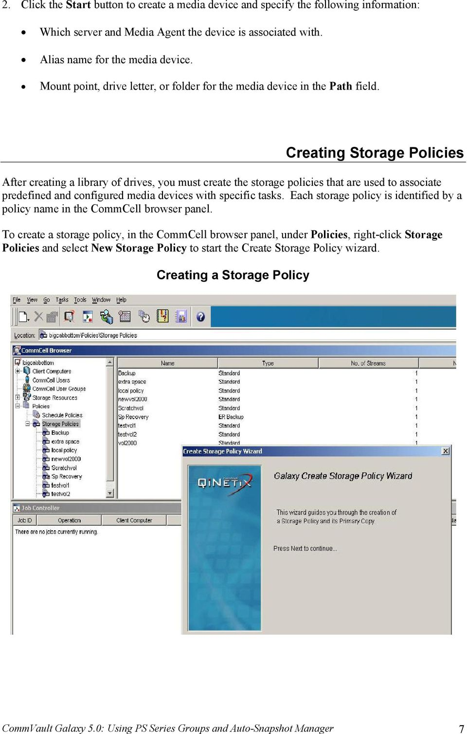 Creating Storage Policies After creating a library of drives, you must create the storage policies that are used to associate predefined and configured media devices with specific tasks.