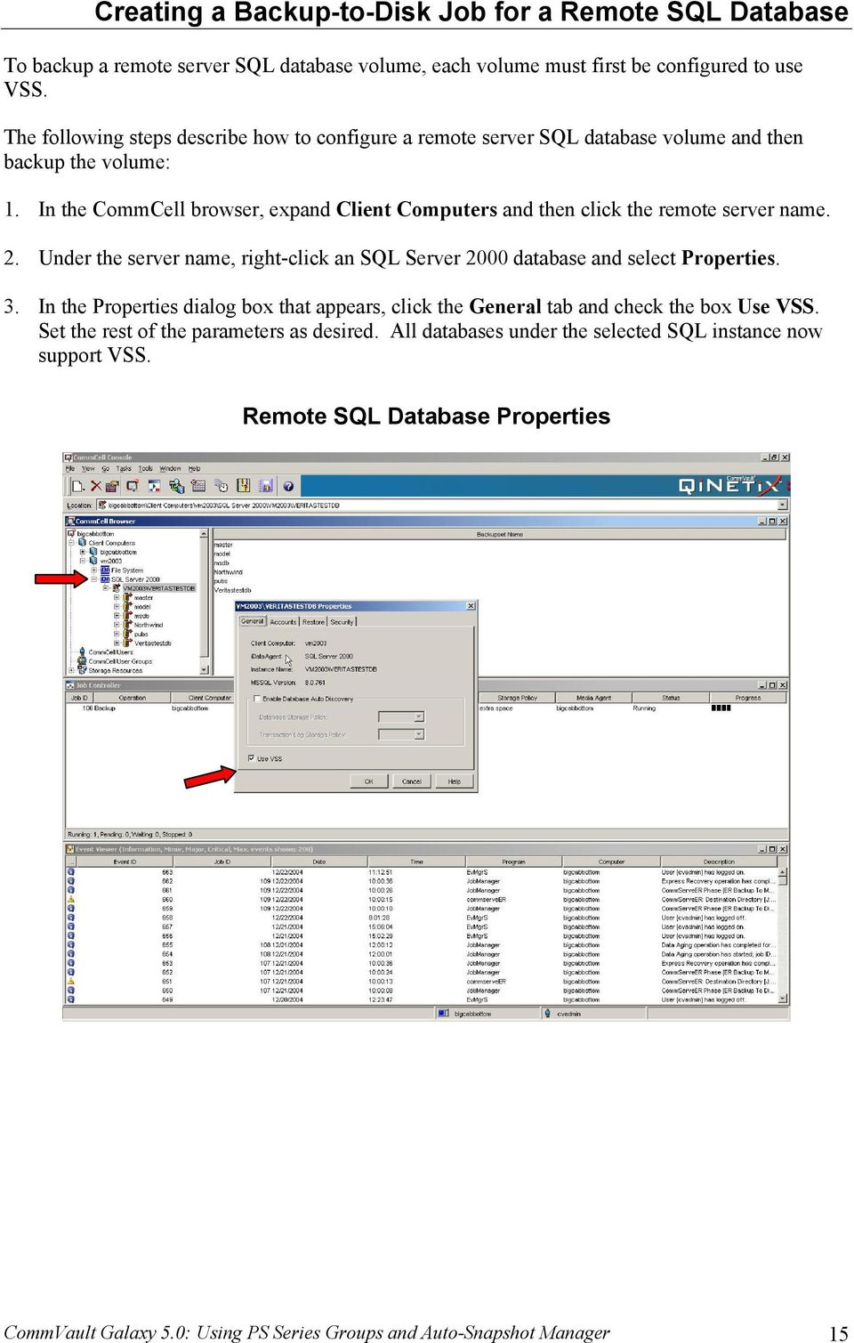 In the CommCell browser, expand Client Computers and then click the remote server name. 2. Under the server name, right-click an SQL Server 2000 database and select Properties. 3.
