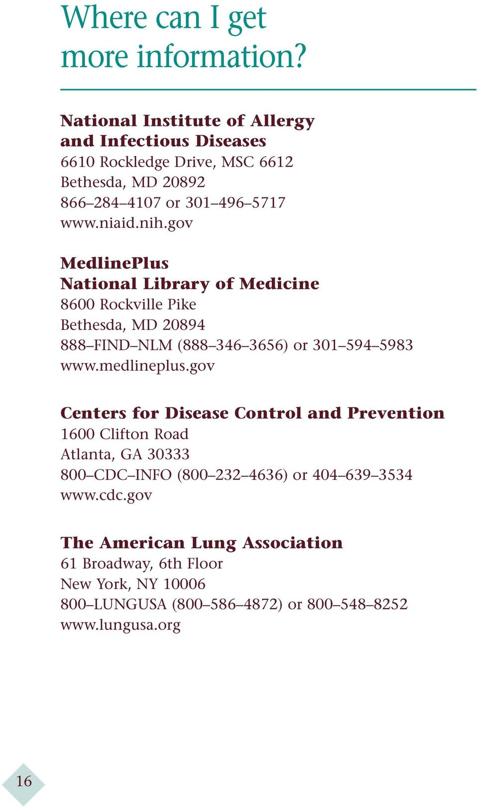 gov MedlinePlus National Library of Medicine 8600 Rockville Pike Bethesda, MD 20894 888 FIND NLM (888 346 3656) or 301 594 5983 www.medlineplus.