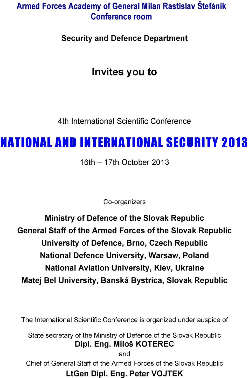 National Defence University, Warsaw, Poland National Aviation University, Kiev, Ukraine Matej Bel University, Banská Bystrica, Slovak The International Scientific Conference is