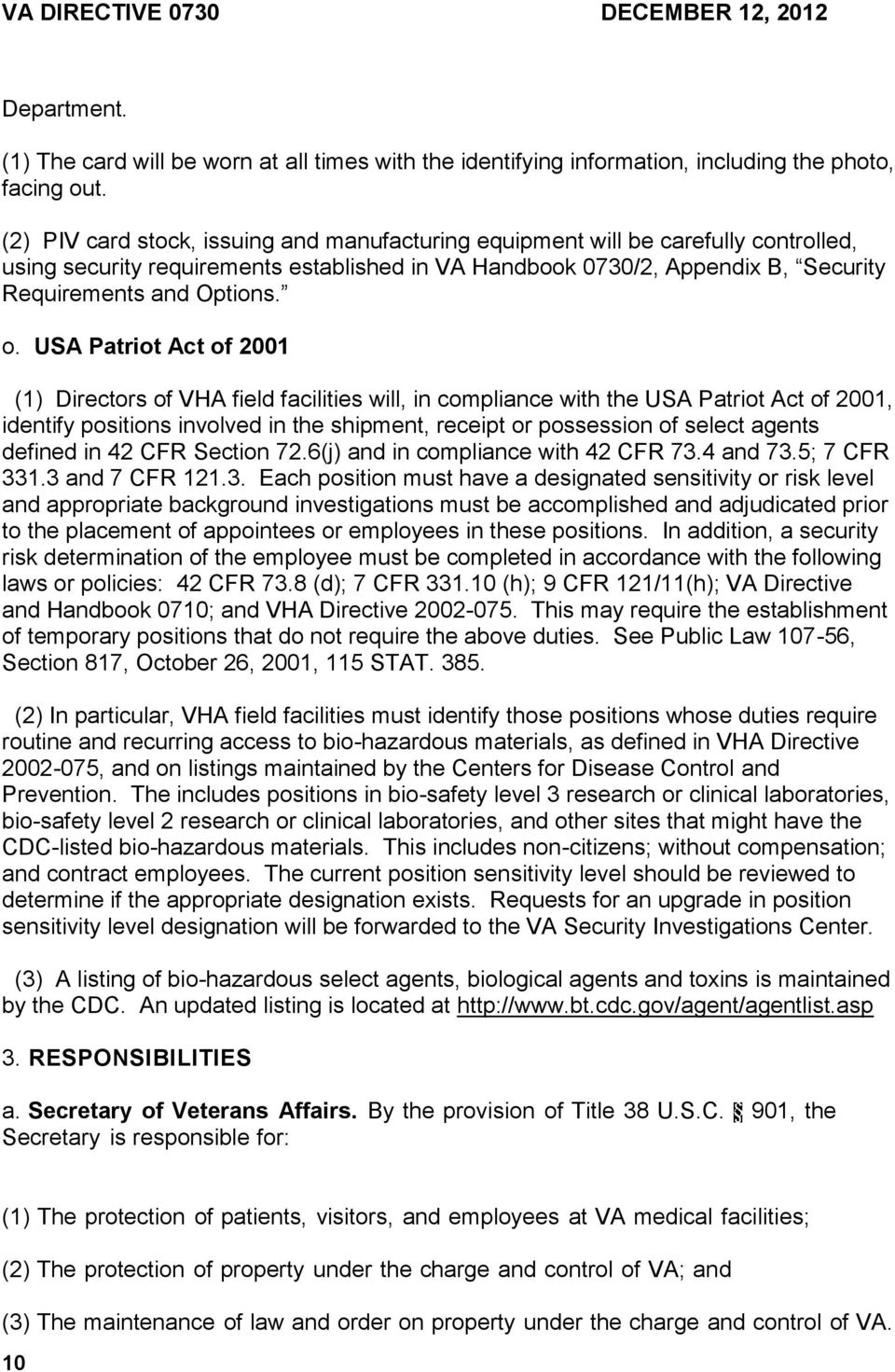 USA Patriot Act of 2001 (1) Directors of VHA field facilities will, in compliance with the USA Patriot Act of 2001, identify positions involved in the shipment, receipt or possession of select agents