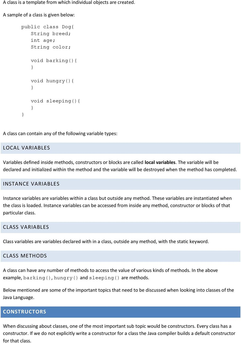LOCAL VARIABLES Variables defined inside methods, constructors or blocks are called local variables.