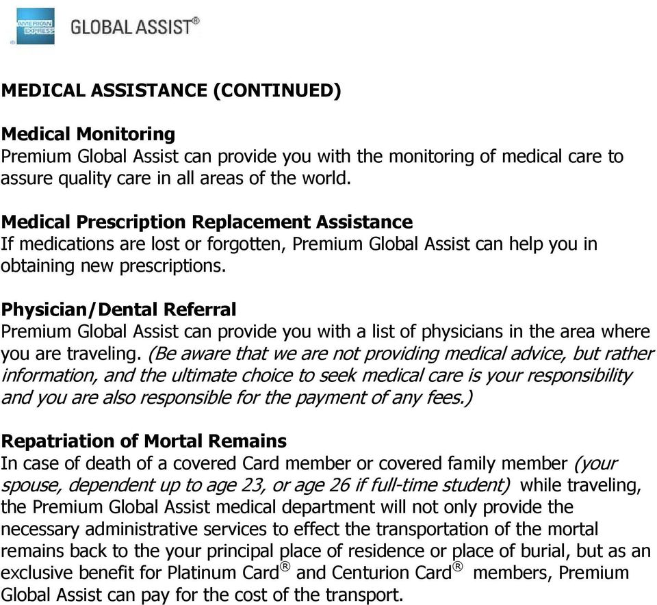 Physician/Dental Referral Premium Global Assist can provide you with a list of physicians in the area where you are traveling.