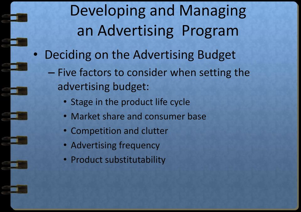 advertising budget: Stage in the product life cycle Market share and