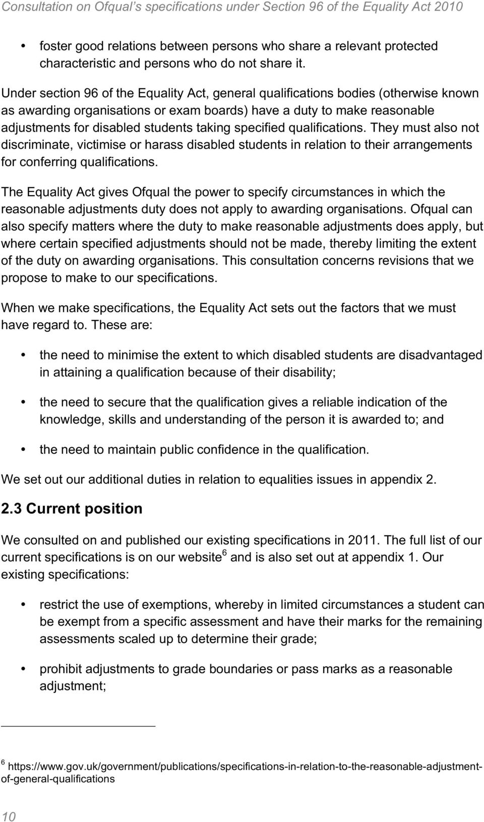 specified qualifications. They must also not discriminate, victimise or harass disabled students in relation to their arrangements for conferring qualifications.